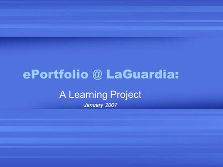 LaGuardia: A Learning Project January 2007.