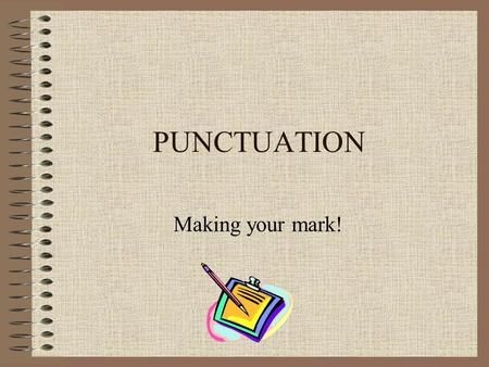 PUNCTUATION Making your mark!. END MARKS Periods (.) – Use at end of a statement and after an abbreviation. Question marks (?) – Use after an inquiry.