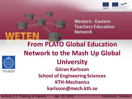 From PLATO Global Education Network to the Mash Up Global University Göran Karlsson School of Engineering Sciences KTH-Mechanics Activity.