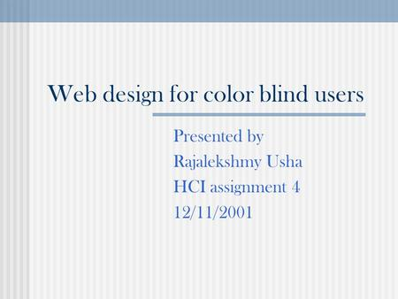 Web design for color blind users Presented by Rajalekshmy Usha HCI assignment 4 12/11/2001.