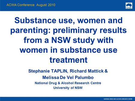 Substance use, women and parenting: preliminary results from a NSW study with women in substance use treatment Stephanie TAPLIN, Richard Mattick & Melissa.