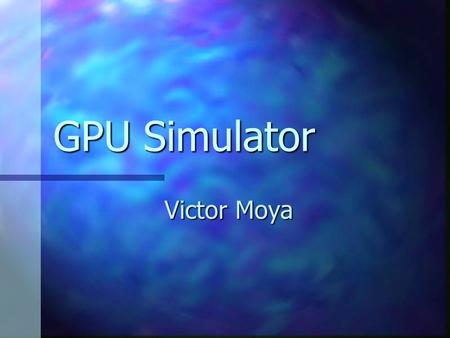 GPU Simulator Victor Moya. Summary Rendering pipeline for 3D graphics. Rendering pipeline for 3D graphics. Graphic Processors. Graphic Processors. GPU.