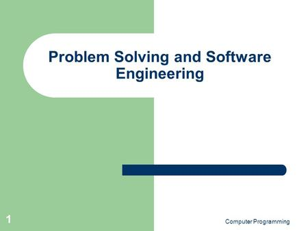 Computer Programming 1 Problem Solving and Software Engineering.