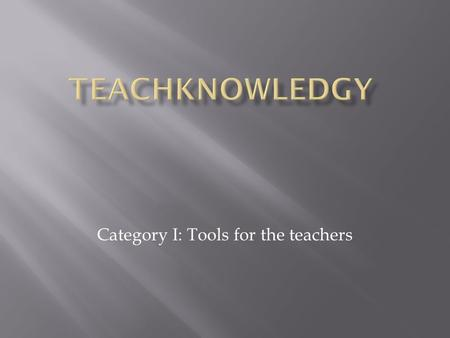 Category I: Tools for the teachers. Timing your students is amazing!