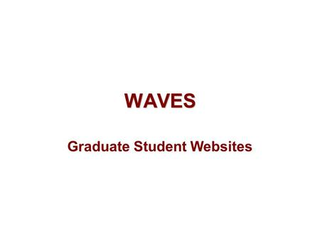 WAVES Graduate Student Websites. URL and Account www.waves.web.fordham.edu Username: see Prof. Leighton Password: see Prof. Leighton All students have.