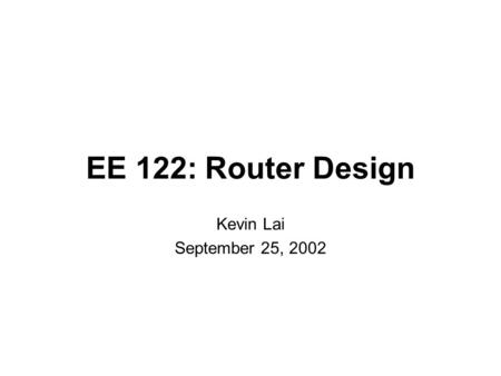 EE 122: Router Design Kevin Lai September 25, 2002.