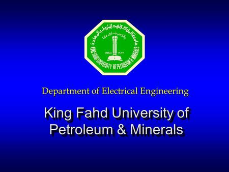 King Fahd University of Petroleum & Minerals Department of Electrical Engineering.