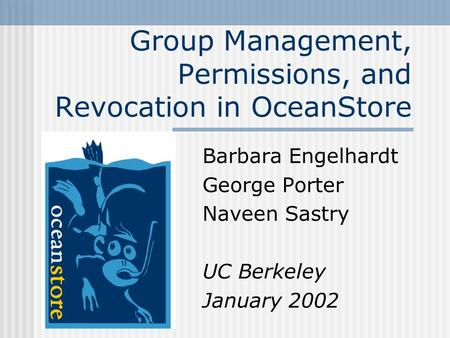 Group Management, Permissions, and Revocation in OceanStore Barbara Engelhardt George Porter Naveen Sastry UC Berkeley January 2002.