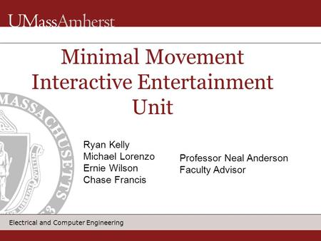 Electrical and Computer Engineering Minimal Movement Interactive Entertainment Unit Ryan Kelly Michael Lorenzo Ernie Wilson Chase Francis Professor Neal.