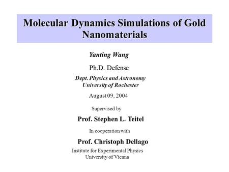 Molecular Dynamics Simulations of Gold Nanomaterials Yanting Wang Dept. Physics and Astronomy University of Rochester Ph.D. Defense Supervised by Prof.