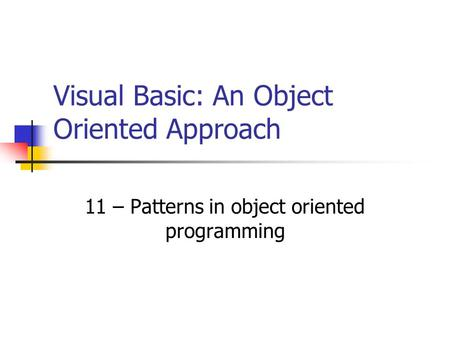 Visual Basic: An Object Oriented Approach 11 – Patterns in object oriented programming.