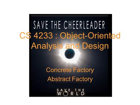 CS 4233 : Object-Oriented Analysis and Design Concrete Factory Abstract Factory.