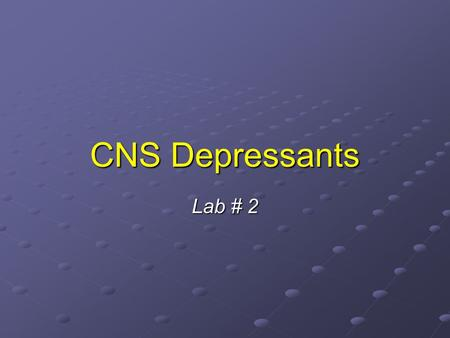 CNS Depressants Lab # 2. CNS Depressants: Classification They are classified according to their pharmacological action into: 1- Sedative – hypnotics 2-