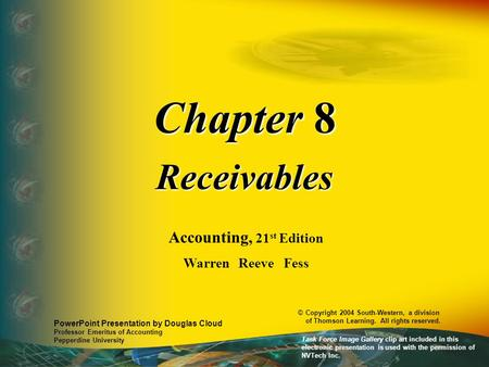 Chapter 8 Receivables Accounting, 21 st Edition Warren Reeve Fess PowerPoint Presentation by Douglas Cloud Professor Emeritus of Accounting Pepperdine.