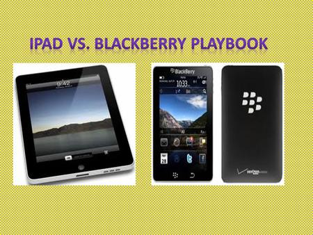 Play book can cost $479 A camera on front and back Same internal storage as <strong>ipad</strong>. Weighs 0.l lbs The <strong>ipad</strong> is heavier, but slimmer than the playbook. The.