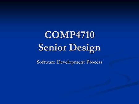 COMP4710 Senior Design Software Development Process.