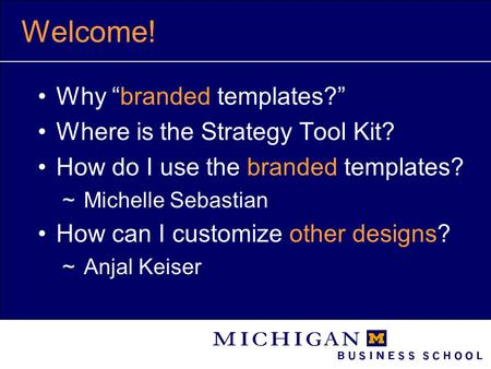"Welcome! Why ""branded templates?"" Where is the Strategy Tool Kit? How do I use the branded templates?  Michelle Sebastian How can I customize other designs?"