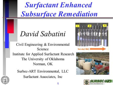 1 David Sabatini Civil Engineering & Environmental Science Institute for Applied Surfactant Research The University of Oklahoma Norman, OK Surbec-ART Environmental,