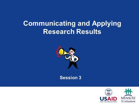 Communicating and Applying Research Results Session 3.