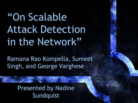 """On Scalable Attack Detection in the Network"" Ramana Rao Kompella, Sumeet Singh, and George Varghese Presented by Nadine Sundquist."
