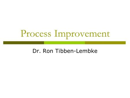 Process Improvement Dr. Ron Tibben-Lembke. Quality Dimensions  Quality of Design Quality characteristics suited to needs and wants of a market at a given.