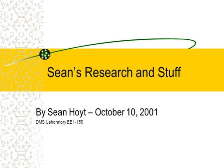 Sean's Research and Stuff By Sean Hoyt – October 10, 2001 DMS Laboratory EE1-159.