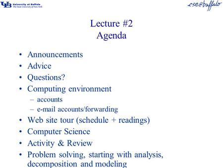Lecture #2 Agenda Announcements Advice Questions? Computing environment –accounts –e-mail accounts/forwarding Web site tour (schedule + readings) Computer.