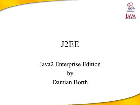 J2EE Java2 Enterprise Edition by Damian Borth. Contents Introduction Architectures styles Components Scenarios Roles Processing a HTTP request.