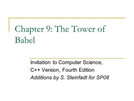 Chapter 9: The Tower of Babel Invitation to Computer Science, <strong>C</strong>++ Version, Fourth Edition Additions by S. Steinfadt for SP08.