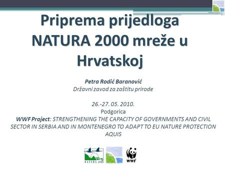 Petra Rodić Baranović Državni zavod za zaštitu prirode 26.-27. 05. 2010. Podgorica WWF Project: STRENGTHENING THE CAPACITY OF GOVERNMENTS AND CIVIL SECTOR.