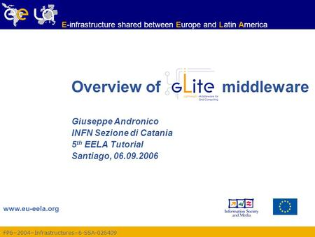 FP6−2004−Infrastructures−6-SSA-026409 www.eu-eela.org E-infrastructure shared between Europe and Latin America Giuseppe Andronico INFN Sezione di Catania.