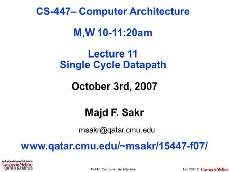 15-447 Computer ArchitectureFall 2007 © October 3rd, 2007 Majd F. Sakr  CS-447– Computer Architecture.
