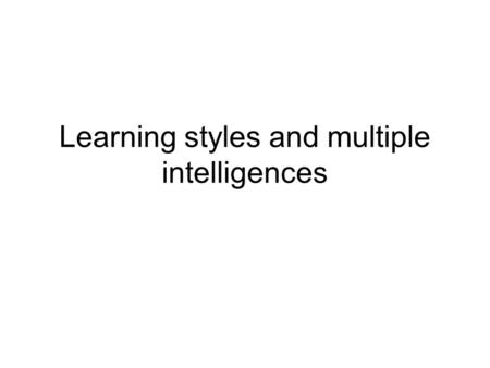 Learning styles and multiple intelligences. Quickscan  cation/learning_styles.cfmhttp://www.support4learning.org.uk/edu.