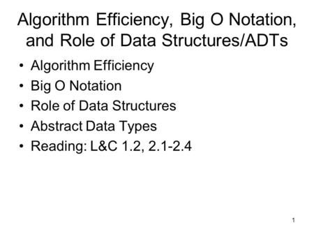 1 Algorithm Efficiency, Big O Notation, and Role of Data Structures/ADTs Algorithm Efficiency Big O Notation Role of Data Structures Abstract Data Types.