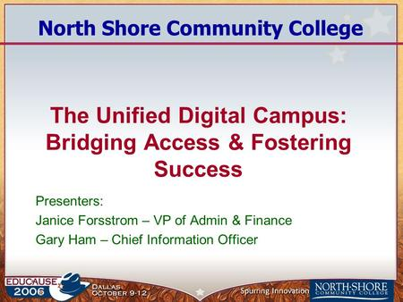 The Unified Digital Campus: Bridging Access & Fostering Success Presenters: Janice Forsstrom – VP of Admin & Finance Gary Ham – Chief Information Officer.