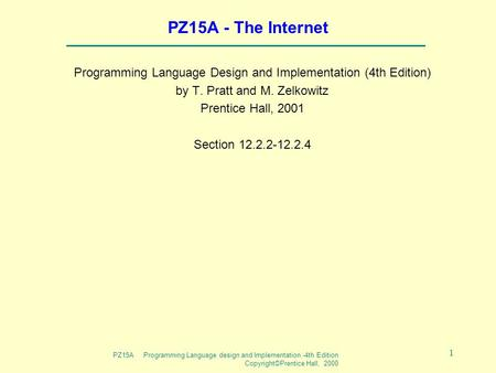 PZ15A Programming Language design and Implementation -4th Edition Copyright©Prentice Hall, 2000 1 PZ15A - The Internet Programming Language Design and.