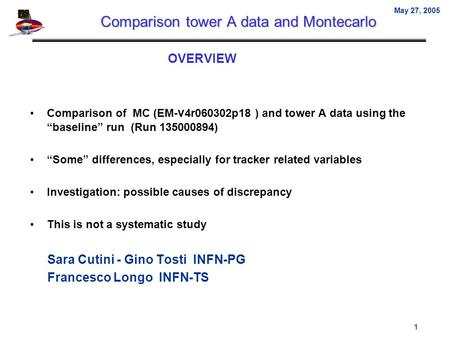 "1 May 27, 2005 Comparison tower A data and Montecarlo OVERVIEW Comparison of MC (EM- v 4r060302p18 ) and tower A data using the ""baseline"" run (Run 135000894)"
