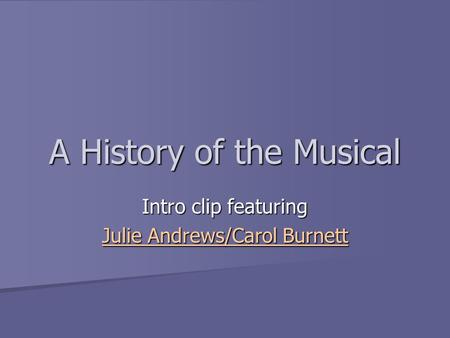 A History of the Musical Intro clip featuring Julie Andrews/Carol Burnett Julie Andrews/Carol Burnett.