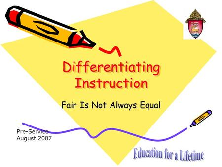 Differentiating Instruction Fair Is Not Always Equal Pre-Service August 2007.