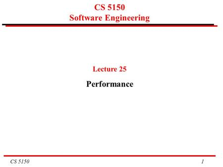 CS 5150 1 CS 5150 Software Engineering Lecture 25 Performance.