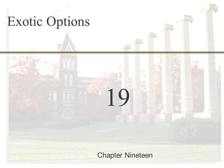 19-0 Finance 457 19 Chapter Nineteen Exotic Options.
