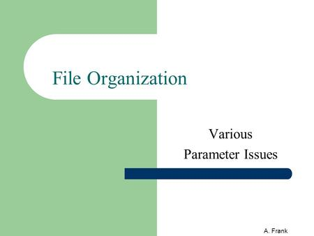 A. Frank File Organization Various Parameter Issues.
