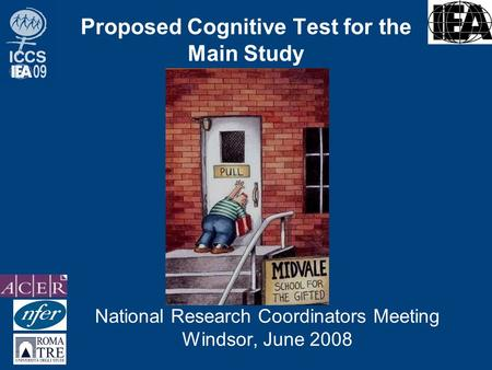 Proposed Cognitive Test for the Main Study National Research Coordinators Meeting Windsor, June 2008.