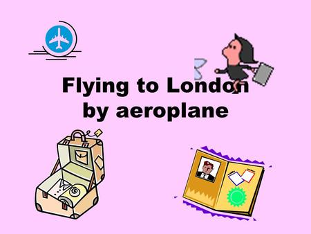 Flying to London by aeroplane