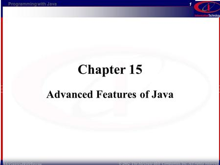 Programming with Java © 2002 The McGraw-Hill Companies, Inc. All rights reserved. 1 McGraw-Hill/Irwin Chapter 15 Advanced Features of Java.