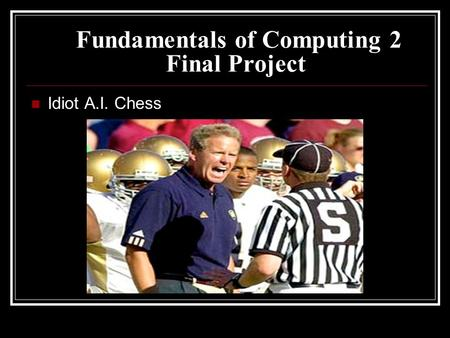 Fundamentals of Computing 2 Final Project Idiot A.I. Chess.