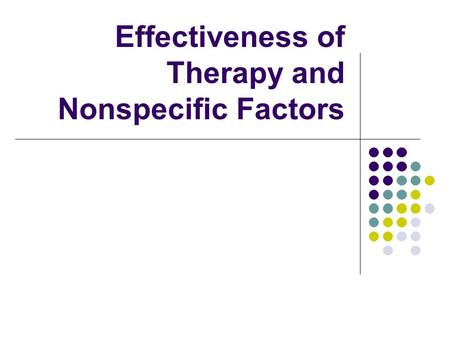 Effectiveness of Therapy and Nonspecific Factors