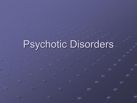 Psychotic Disorders. Archetype Schizophrenia Phenomenology The mental status exam The mental status exam Appearance Appearance Mood Mood Thought Thought.