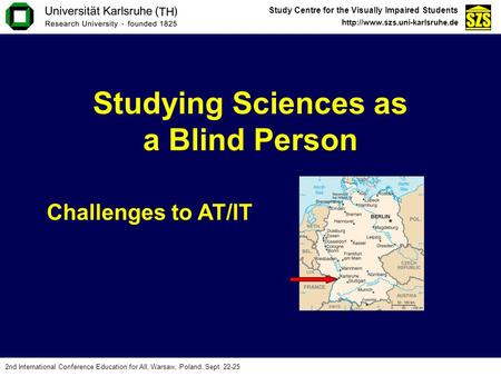 Study Centre for the Visually Impaired Students  2nd International Conference Education for All, Warsaw, Poland, Sept. 22-25.