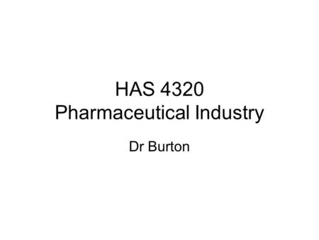 "HAS 4320 Pharmaceutical Industry Dr Burton. ""…prescription drugs represent approximately 10 percent of the total national personal health care spending,"